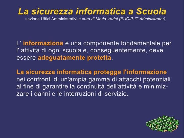 La sicurezza informatica a Scuola sezione Uffici Amministrativi  a cura di Mario Varini (EUCIP-IT Administrator) <ul><li>L...