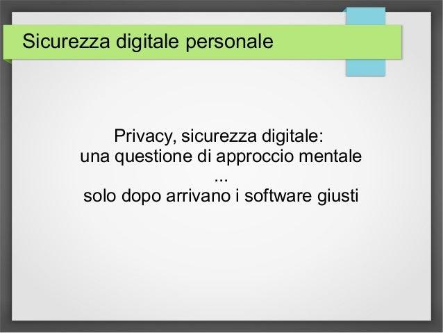 Sicurezza digitale personale Privacy, sicurezza digitale: una questione di approccio mentale ... solo dopo arrivano i soft...