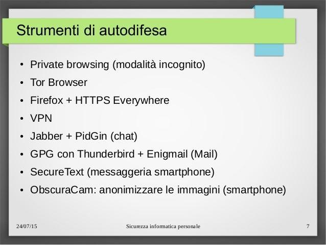 24/07/15 Sicurezza informatica personale 7 Strumenti di autodifesa ● Private browsing (modalità incognito) ● Tor Browser ●...