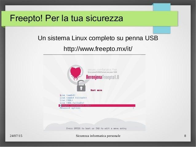 24/07/15 Sicurezza informatica personale 8 Freepto! Per la tua sicurezza Un sistema Linux completo su penna USB http://www...