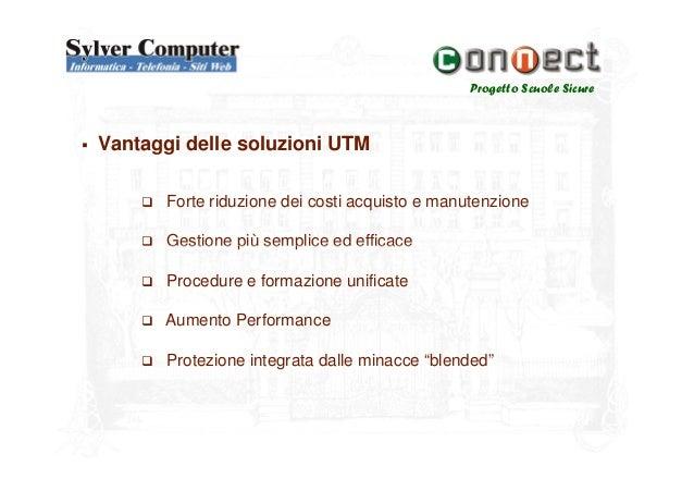 Progetto Scuole SicureVantaggi delle soluzioni UTMForte riduzione dei costi acquisto e manutenzioneGestione più semplice e...