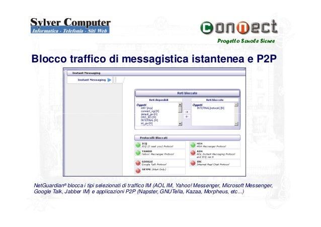 Progetto Scuole SicureBlocco traffico di messagistica istantenea e P2PNetGuardian® blocca i tipi selezionati di traffico I...