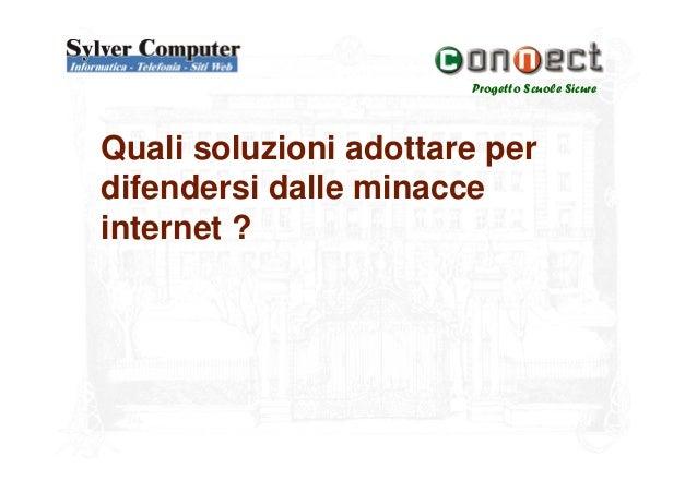 Progetto Scuole SicureQuali soluzioni adottare perdifendersi dalle minacceinternet ?