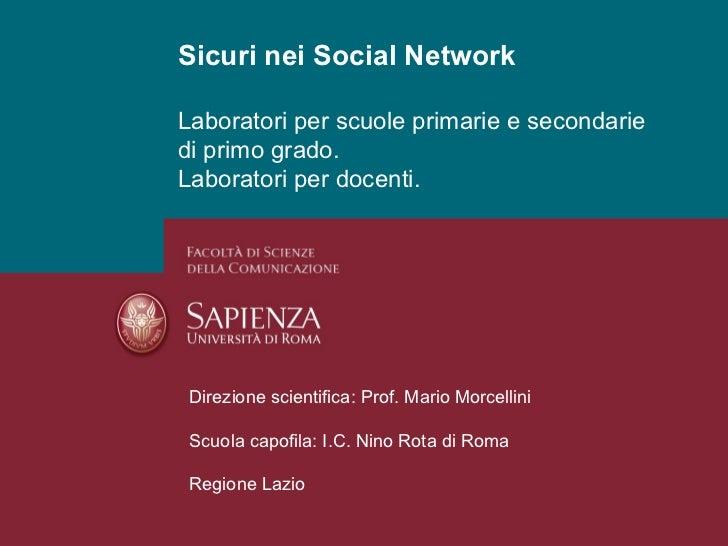Sicuri nei Social Network Laboratori per scuole primarie e secondarie di primo grado. Laboratori per docenti. Direzione sc...