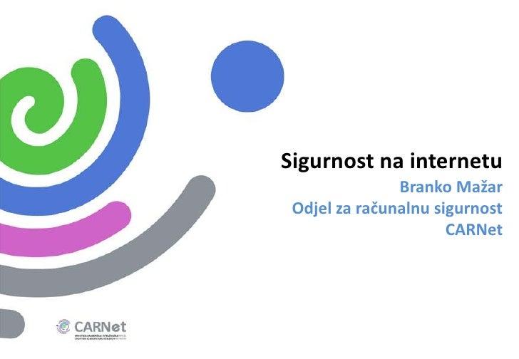 Sigurnost na internetu<br />Branko Mažar<br />Odjel za računalnu sigurnost<br />CARNet<br />