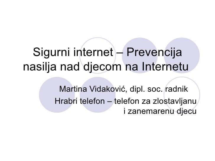 Sigurni internet – Prevencija nasilja nad djecom na Internetu  Martina Vidaković, dipl. soc. radnik Hrabri telefon – telef...