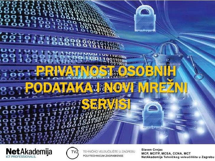 Privatnostosobnihpodatakainovimrežniservisi<br />SlavenCrnjac<br />MCP, MCITP, MCSA, CCNA, MCT<br />NetAkademijaTehničkogv...