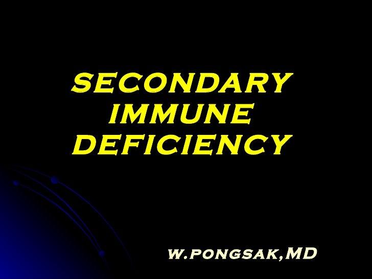 SECONDARY IMMUNE DEFICIENCY w.pongsak,MD