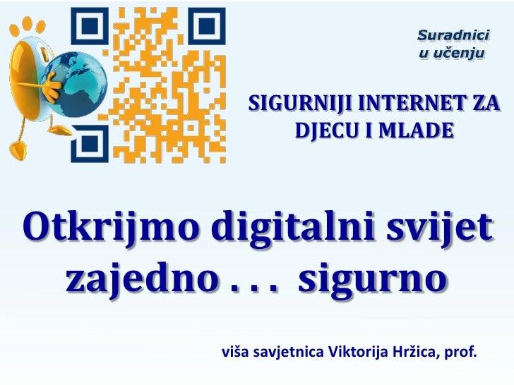 SIGURNIJI INTERNET ZA                  DJECU I MLADEOtkrijmo digitalni svijet  zajedno . . . sigurno          viša savjetn...