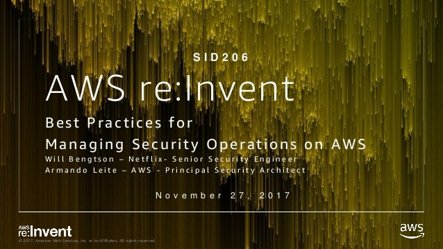© 2017, Amazon Web Services, Inc. or its Affiliates. All rights reserved. AWS re:Invent Best Practices for Managing Securi...