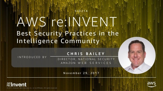 � 2017, Amazon Web Services, Inc. or its Affiliates. All rights reserved. Best Security Practices in the Intelligence Comm...