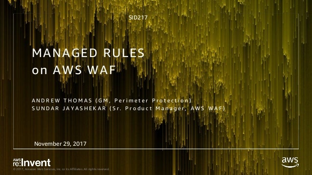 © 2017, Amazon Web Services, Inc. or its Affiliates. All rights reserved. MANAGED RULES on AWS WAF A N D R E W T H O M A S...