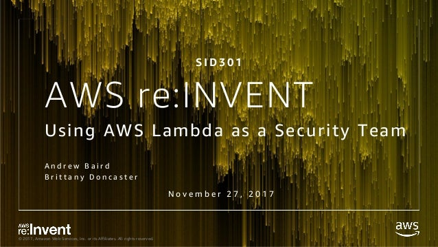 © 2017, Amazon Web Services, Inc. or its Affiliates. All rights reserved. AWS re:INVENT Using AWS Lambda as a Security Tea...