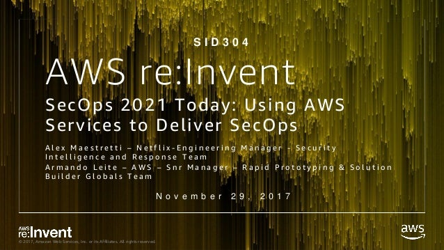 © 2017, Amazon Web Services, Inc. or its Affiliates. All rights reserved. AWS re:Invent SecOps 2021 Today: Using AWS Servi...
