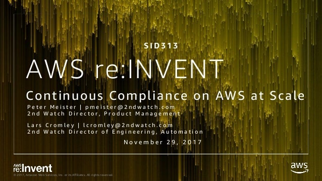 © 2017, Amazon Web Services, Inc. or its Affiliates. All rights reserved. AWS re:INVENT Continuous Compliance on AWS at Sc...