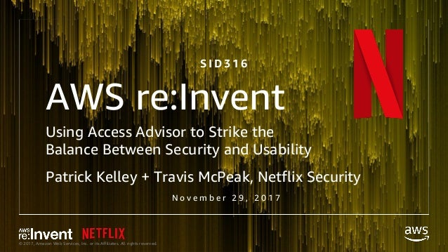 © 2017, Amazon Web Services, Inc. or its Affiliates. All rights reserved. AWS re:Invent Using Access Advisor to Strike the...
