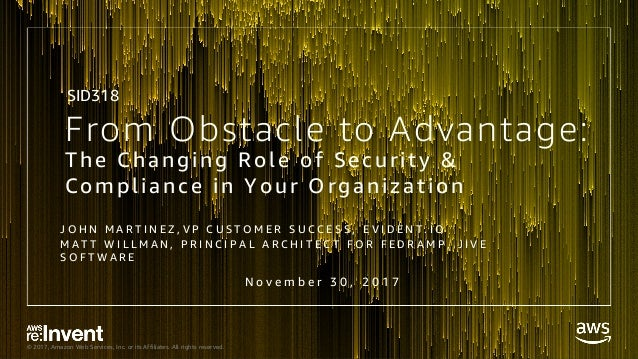 © 2017, Amazon Web Services, Inc. or its Affiliates. All rights reserved. From Obstacle to Advantage: The Changing Role of...