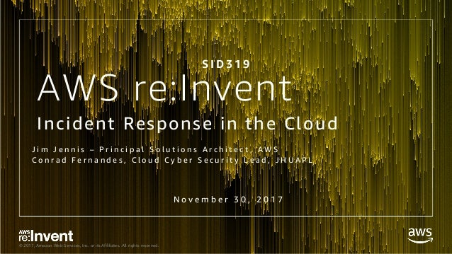 © 2017, Amazon Web Services, Inc. or its Affiliates. All rights reserved. AWS re:Invent Incident Response in the Cloud J i...