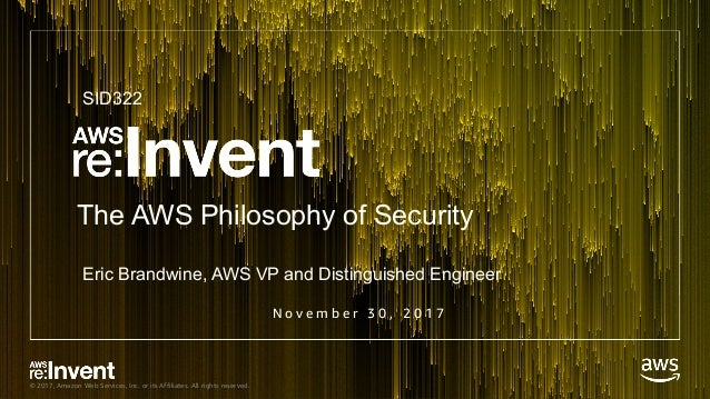 © 2017, Amazon Web Services, Inc. or its Affiliates. All rights reserved. N o v e m b e r 3 0 , 2 0 1 7 The AWS Philosophy...