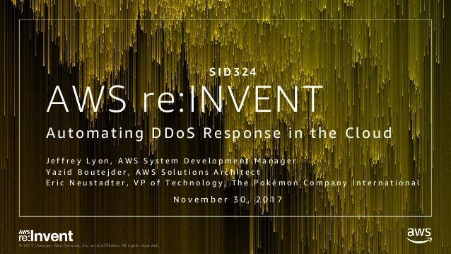 © 2017, Amazon Web Services, Inc. or its Affiliates. All rights reserved. AWS re:INVENT Automating DDoS Response in the Cl...
