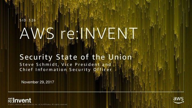 © 2017, Amazon Web Services, Inc. or its Affiliates. All rights reserved. AWS re:INVENT Security State of the Union S t e ...