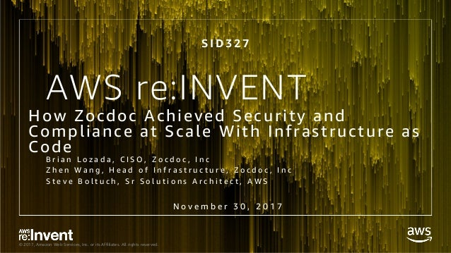 © 2017, Amazon Web Services, Inc. or its Affiliates. All rights reserved. AWS re:INVENT How Zocdoc Achieved Security and C...