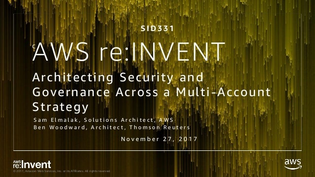© 2017, Amazon Web Services, Inc. or its Affiliates. All rights reserved. AWS re:INVENT Architecting Security and Governan...