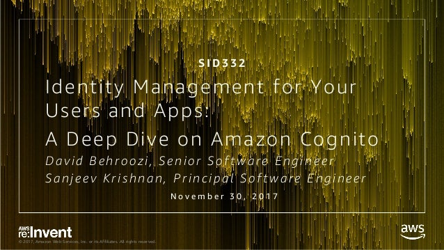 © 2017, Amazon Web Services, Inc. or its Affiliates. All rights reserved. Identity Management for Your Users and Apps: A D...