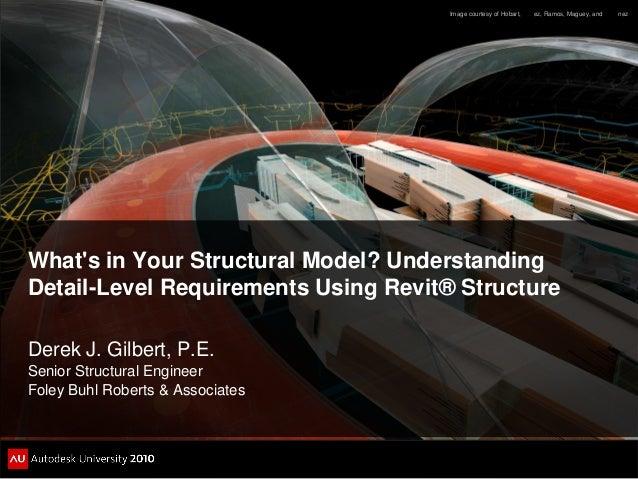 What's in Your Structural Model? Understanding Detail-Level Requirements Using Revit® Structure Derek J. Gilbert, P.E. Sen...