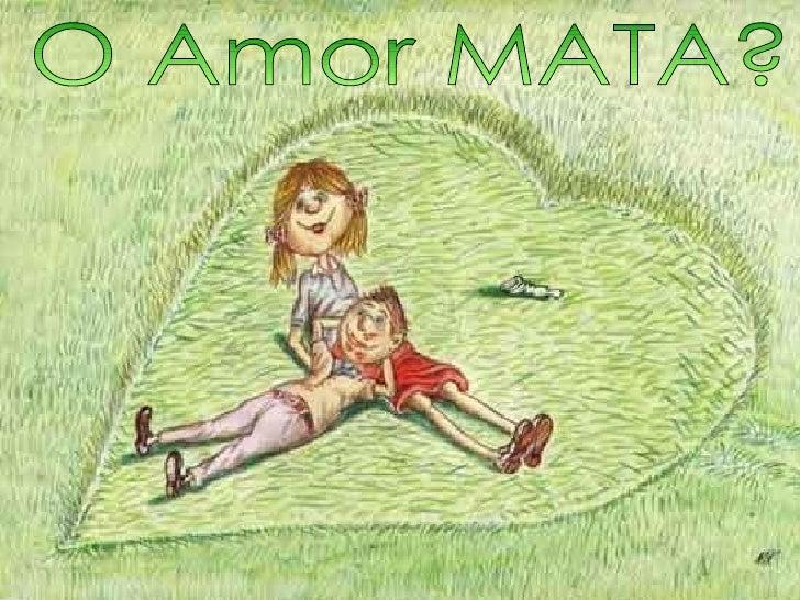 O Amor MATA?
