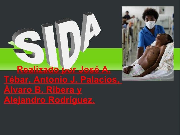 Realizado por José A. Tébar, Antonio J. Palacios,  Álvaro B. Ribera y Alejandro Rodríguez. SIDA