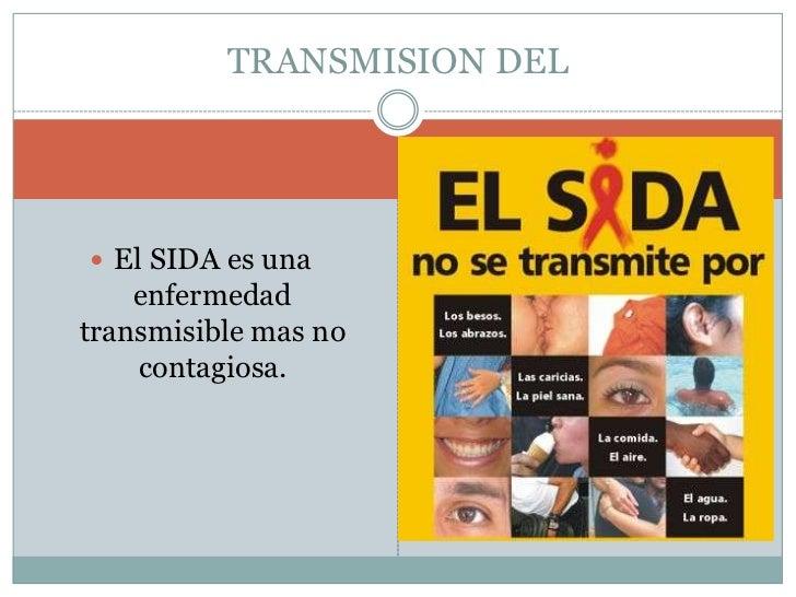 El SIDA es una enfermedad transmisible mas no contagiosa.<br />TRANSMISION DEL <br />