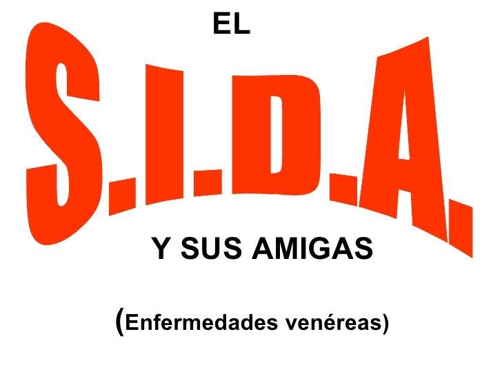( Enfermedades venéreas)  S.I.D.A. EL Y SUS AMIGAS