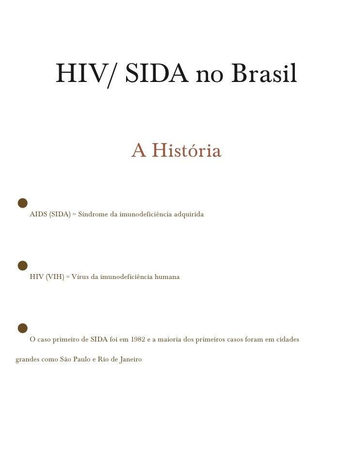 HIV/ SIDA no Brasil                                   A História•   AIDS (SIDA) = Síndrome da imunodeficiência adquirida• ...
