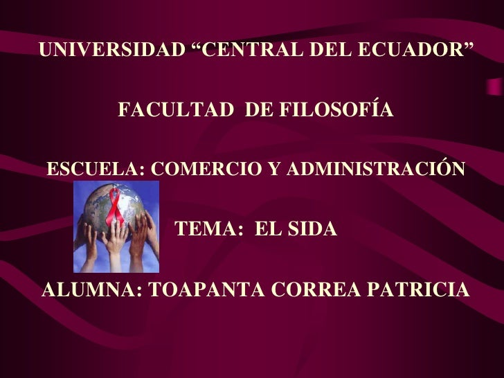 """UNIVERSIDAD """"CENTRAL DEL ECUADOR""""      FACULTAD DE FILOSOFÍAESCUELA: COMERCIO Y ADMINISTRACIÓN          TEMA: EL SIDAALUMN..."""