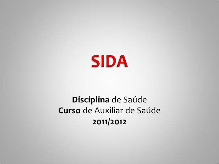Disciplina de SaúdeCurso de Auxiliar de Saúde        2011/2012