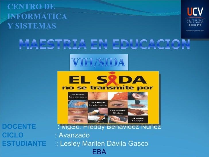 CENTRO DE  INFORMATICA  Y SISTEMAS  DOCENTE   : MgSc. Freddy Benavidez Núñez  CICLO  : Avanzado  ESTUDIANTE   : Lesley Mar...