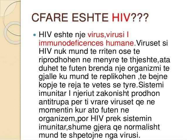 CFARE ESHTE HIV???  HIV eshte nje virus,virusi I immunodeficences humane.Viruset si HIV nuk mund te rriten ose te riprodh...