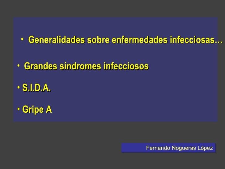 <ul><li>Generalidades sobre enfermedades infecciosas… </li></ul><ul><li>Grandes síndromes infecciosos </li></ul><ul><li>S....