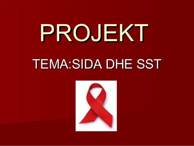 PROJEKTPROJEKT TEMA:SIDA DHE SSTTEMA:SIDA DHE SST