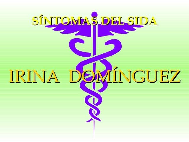 SÍNTOMAS DEL SIDASÍNTOMAS DEL SIDAIRINA DOMÍNGUEZIRINA DOMÍNGUEZ