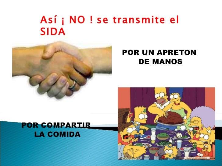 Así ¡ NO !   se transmite el SIDA POR UN APRETON  DE MANOS POR COMPARTIR  LA COMIDA