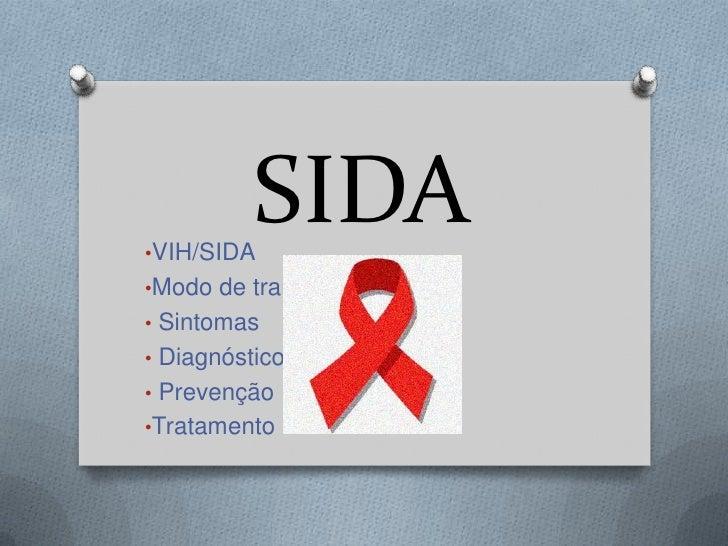 •VIH/SIDA          SIDA•Modo de transmição• Sintomas• Diagnóstico• Prevenção•Tratamento