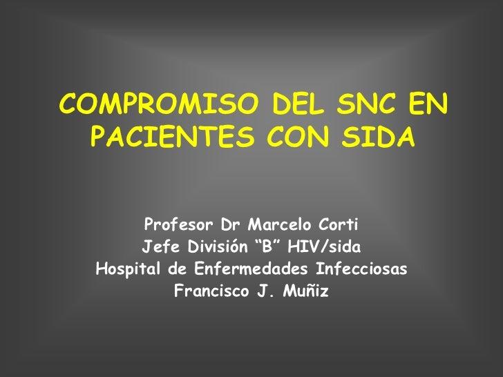 """COMPROMISO DEL SNC EN  PACIENTES CON SIDA       Profesor Dr Marcelo Corti      Jefe División """"B"""" HIV/sida Hospital de Enfe..."""
