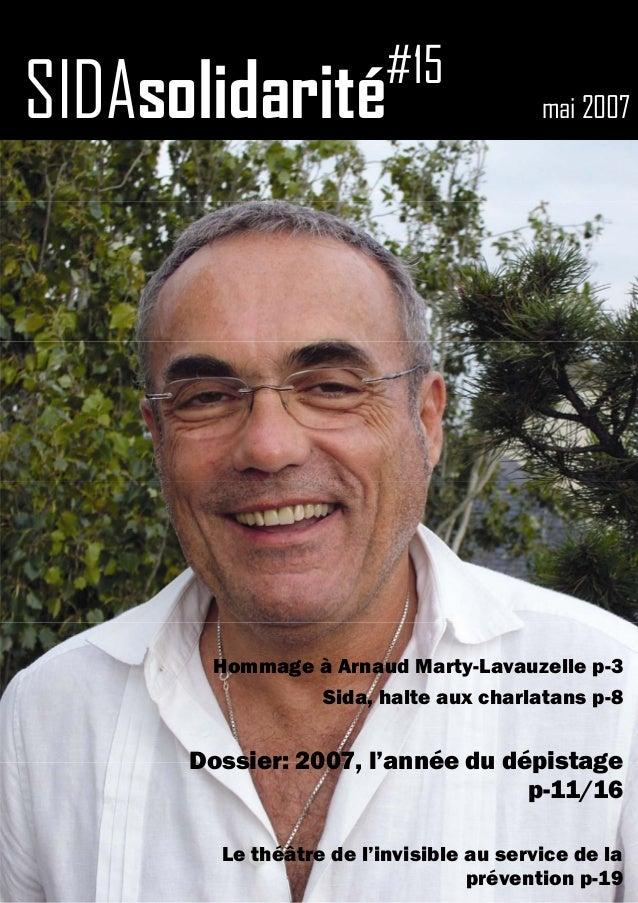 SIDAsolidarité#15 mai 2007 Hommage à Arnaud Marty-Lavauzelle p-3 Sida, halte aux charlatans p-8 Dossier: 2007, l'année du ...