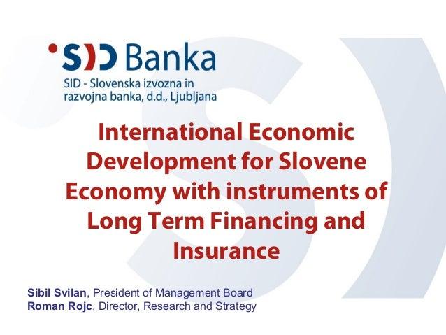 International EconomicDevelopment for SloveneEconomy with instruments ofLong Term Financing andInsuranceSibil Svilan, Pres...