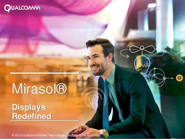 1Mirasol®DisplaysRedefined© 2013 Qualcomm MEMS Technologies, Inc. All rights reserved.