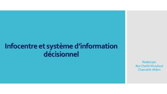 Réalisépar: BenCheikhKhouloud Chamakhi Ahlem Infocentre et système d'information décisionnel
