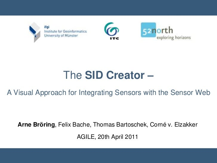 The SID Creator – A Visual Approach for Integrating Sensors with the Sensor Web<br />Arne Bröring, Felix Bache, Thomas Bar...