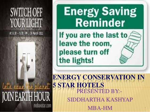 ENERGY CONSERVATION IN5 STAR HOTELS      PRESENTED BY:-   SIDDHARTHA KASHYAP         MBA-HM         1
